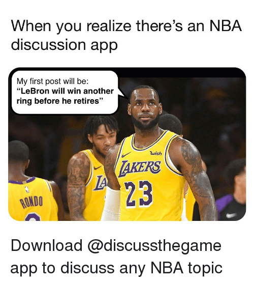 "Basketball, Nba, and Sports: When you realize there's an NBA  discUSSsion aprp  My first post will be:  ""LeBron will win another  ring before he retires""  wish  AKERS  23  RONDO Download @discussthegame app to discuss any NBA topic"