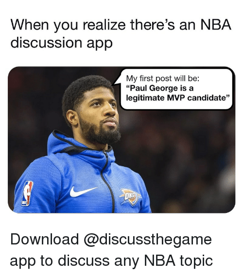 "Basketball, Nba, and Sports: When you realize there's an NBA  discUSSsion aprp  My first post will be:  ""Paul George is a  legitimate MVP candidate""  OK Download @discussthegame app to discuss any NBA topic"