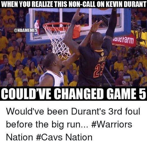 spalding: WHEN YOU REALIZE THIS NON-CALL ON KEVINDURANT  @NBAMEMES  valeharm  SPALDING  COULDVE CHANGED GAME 5 Would've been Durant's 3rd foul before the big run... #Warriors Nation #Cavs Nation