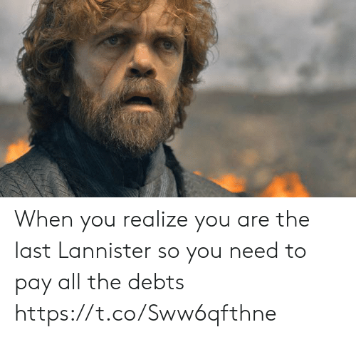 Memes, All The, and 🤖: When you realize you are the last Lannister so you need to pay all the debts https://t.co/Sww6qfthne