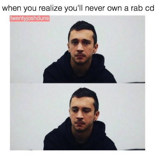 Memes, Never, and 🤖: when you realize you'll never own a rab cd  twenty joshduns