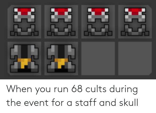 event: When you run 68 cults during the event for a staff and skull