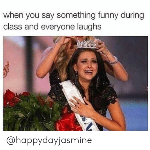Funny, Class, and You: when you say something funny during  class and everyone laughs @happydayjasmine