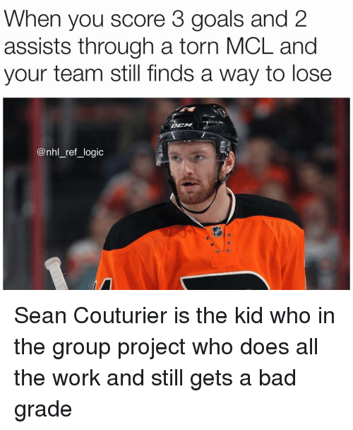 bad grade: When you score 3 goals and 2  assists through a torn MCL and  your team still finds a way to lose  @nhl_ref_logic Sean Couturier is the kid who in the group project who does all the work and still gets a bad grade