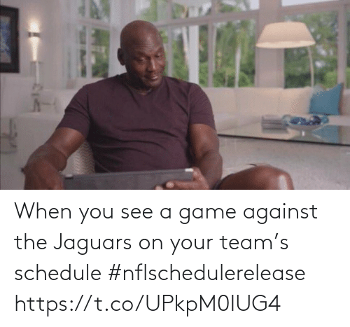 Schedule: When you see a game against the Jaguars on your team's schedule #nflschedulerelease https://t.co/UPkpM0IUG4