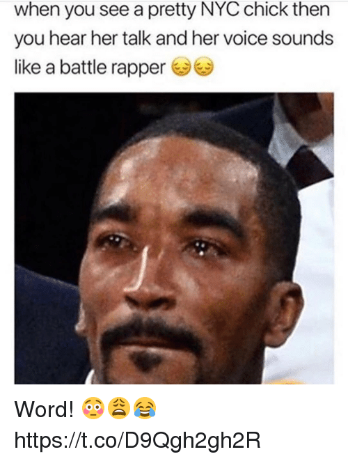 Voice, Word, and Her: when you see a pretty NYC chick then  you hear her talk and her voice sounds  like a battle rapper Word! 😳😩😂 https://t.co/D9Qgh2gh2R
