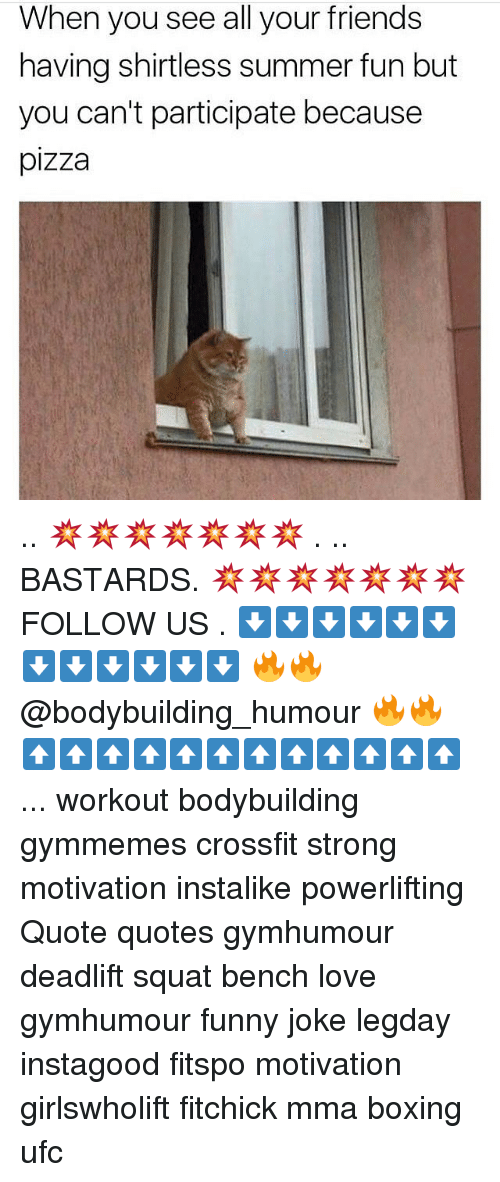 Squating: When you see all your friends  having shirtless summer fun but  you can't participate because  pizza .. 💥💥💥💥💥💥💥 . .. BASTARDS. 💥💥💥💥💥💥💥 FOLLOW US . ⬇️⬇️⬇️⬇️⬇️⬇️⬇️⬇️⬇️⬇️⬇️⬇️ 🔥🔥@bodybuilding_humour 🔥🔥 ⬆️⬆️⬆️⬆️⬆️⬆️⬆️⬆️⬆️⬆️⬆️⬆️ ... workout bodybuilding gymmemes crossfit strong motivation instalike powerlifting Quote quotes gymhumour deadlift squat bench love gymhumour funny joke legday instagood fitspo motivation girlswholift fitchick mma boxing ufc