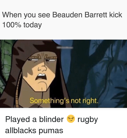 Anaconda, Today, and Rugby: When you see Beauden Barrett kick  100% today  Something's not right. Played a blinder 😏 rugby allblacks pumas
