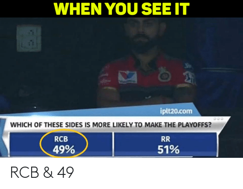 Memes, When You See It, and 🤖: WHEN YOU SEE IT  iplt20.com  WHICH OF THESE SIDES IS MORE LIKELY TO MAKE THE PLAYOFFS?  RCB  49%  51% RCB & 49