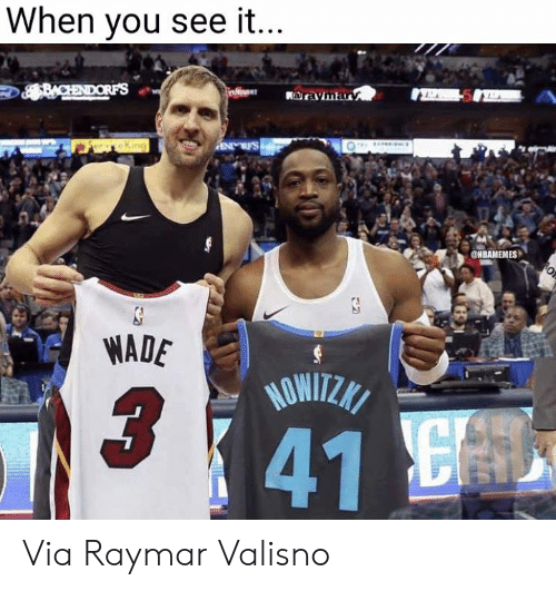 Nba, When You See It, and Via: When you see it  NBAMEMES  WADE  41 E Via Raymar Valisno