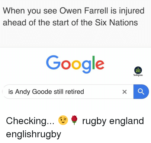 England, Google, and Instagram: When you see Owen Farrell is injured  ahead of the start of the Six Nations  Google.  RUGBY  HEMES  Instagram  is Andy Goode still retired Checking... 😉🌹 rugby england englishrugby