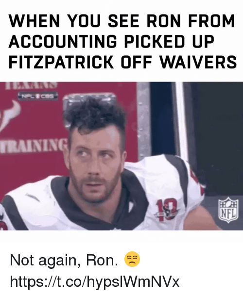 Fitzpatrick: WHEN YOU SEE RON FROM  ACCOUNTING PICKED UP  FITZPATRICK OFF WAIVERS  RAINING  NFL Not again, Ron. 😒 https://t.co/hypslWmNVx