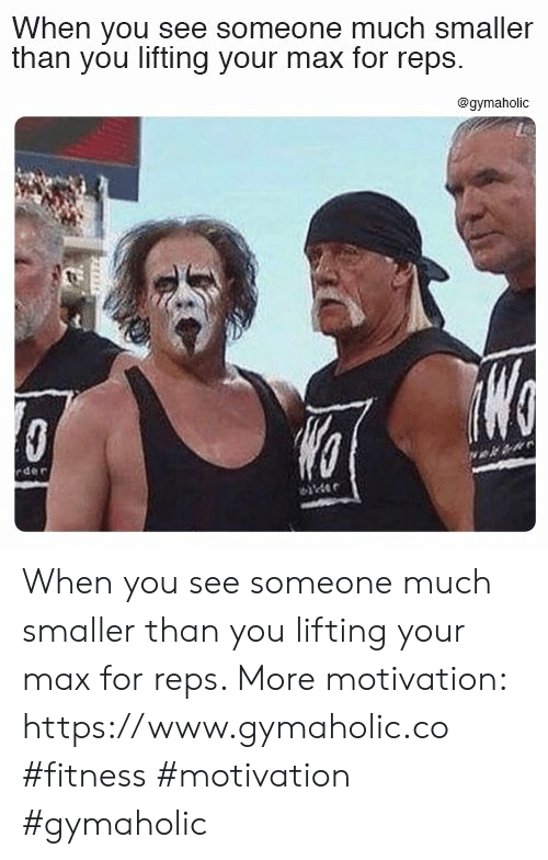 Fitness, Motivation, and You: When you see someone much smaller  than you lifting your max for reps  @gymaholic  WG  rder  ider When you see someone much smaller than you lifting your max for reps.  More motivation: https://www.gymaholic.co  #fitness #motivation #gymaholic