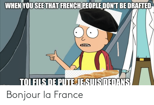 French People: WHEN YOU SEE THAT FRENCH PEOPLE DON'T BE DRAFTED  TOI FILS DE PUTEJE SUIS DEDANS Bonjour la France