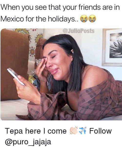 here i come: When you see that your friends are in  Mexico for the holidays..  @JulioPosts Tepa here I come 👏🏻✈️ Follow @puro_jajaja
