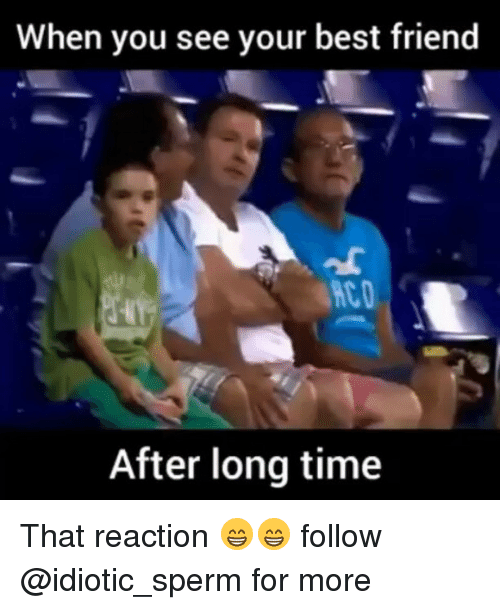 When You See Your Best Friend: When you see your best friend  After long time That reaction 😁😁 follow @idiotic_sperm for more