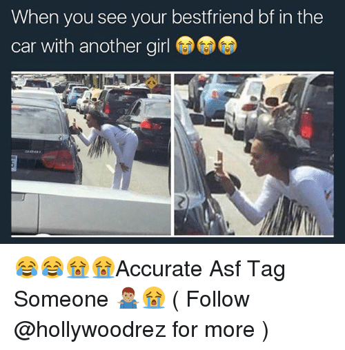 When You See Your Best Friend: When you see your best friend bf in the  car with another girl 😂😂😭😭Accurate Asf Tag Someone 🤷🏽♂️😭 ( Follow @hollywoodrez for more )