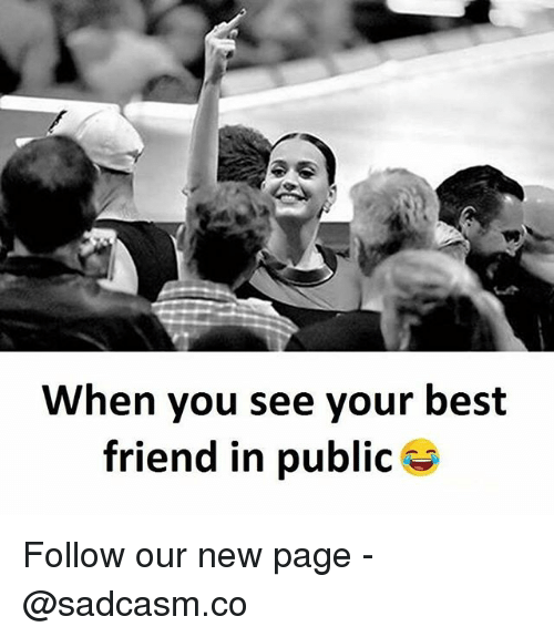 When You See Your Best Friend: When you see your best  friend in public Follow our new page - @sadcasm.co