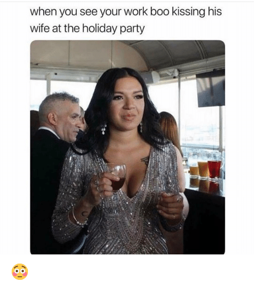 Boo, Funny, and Party: when you see your work boo kissing his  wife at the holiday party 😳
