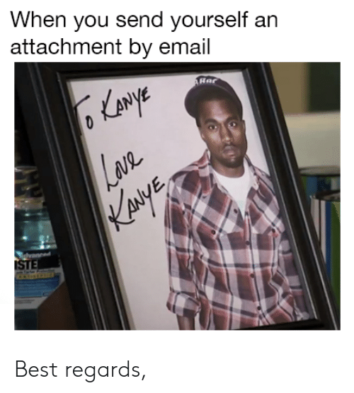 Kaye: When you send yourself an  attachment by email  KANYE  LAR  KAYE  vaned  ISTE Best regards,