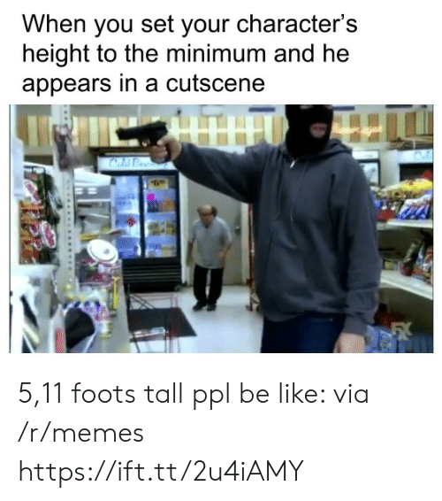 Be Like, Memes, and Via: When you set your character's  height to the minimum and he  appears in a cutscene 5,11 foots tall ppl be like: via /r/memes https://ift.tt/2u4iAMY