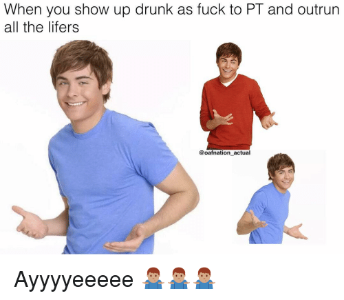 Outrun: When you show up drunk as fuck to PT and outrun  all the lifers  @oafnation actual Ayyyyeeeee 🤷🏽♂️🤷🏽♂️🤷🏽♂️