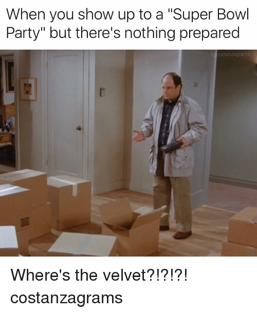 "Memes, 🤖, and Velvet: When you show up to a ""Super Bowl  Party"" but there's nothing prepared  acostanzagrams Where's the velvet?!?!?! costanzagrams"
