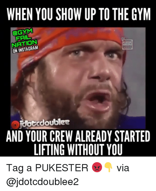 Fail, Gym, and Instagram: WHEN YOU SHOW UP TO THE GYM  FAIL  NATION  ON INSTAGRAM  CLASSIN  AND YOUR CREW ALREADY STARTED  LIFTING WITHOUT YOU Tag a PUKESTER 😡👇 via @jdotcdoublee2