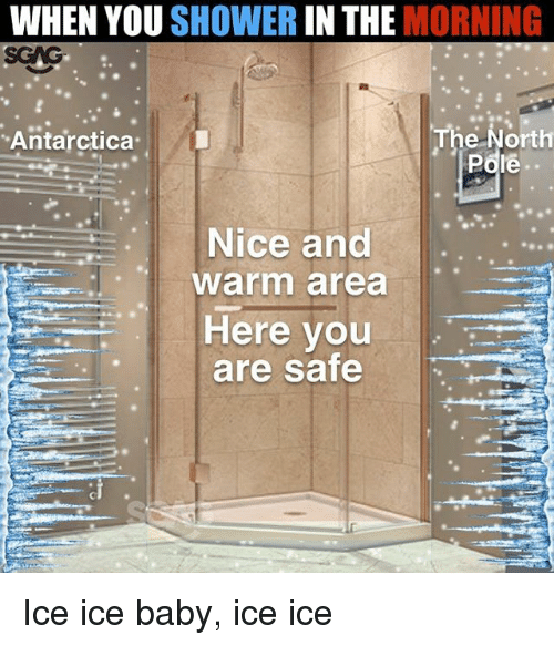 Ice Ice Baby: WHEN YOU SHOWER IN THE MORNING  Antarctica  The North  Pdie  Nice and.  warm area  Here you  are safe Ice ice baby, ice ice
