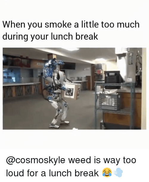 Louding: When you smoke a little too much  during your lunch break  ASIAN @cosmoskyle weed is way too loud for a lunch break 😂💨