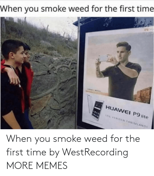First Time: When you smoke weed for the first time by WestRecording MORE MEMES