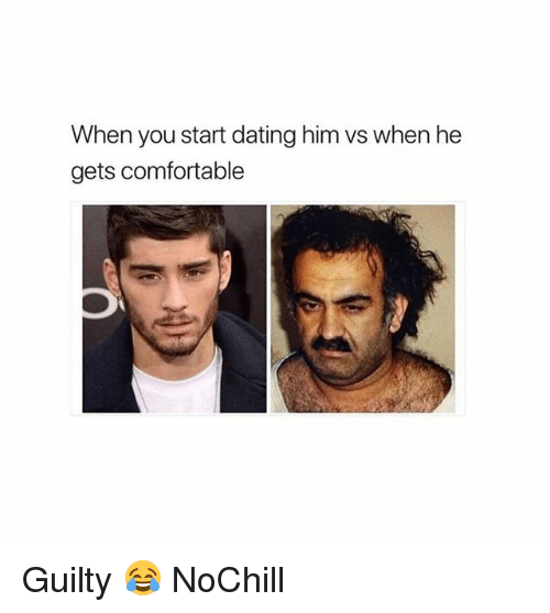 Comfortable, Dating, and Funny: When you start dating him vs when he  gets comfortable Guilty 😂 NoChill