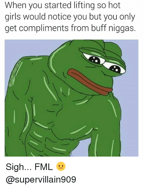Fml, Girls, and Gym: When you started lifting so hot  girls would notice you but you only  get compliments from buff niggas. Sigh... FML 😐 @supervillain909