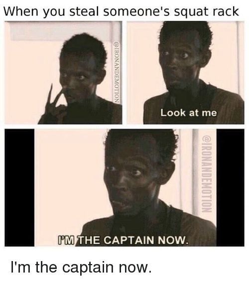 Im The Captain Now: When you steal someone's squat rack  Look at me  iM)THE CAPTAIN NOW  @IRONANDEMOTION  @IRONANDEMOTION I'm the captain now.