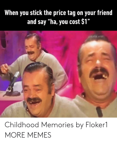 """Dank, Memes, and Target: When you stick the price tag on your friend  and say """"ha, you cost $1"""" Childhood Memories by Floker1 MORE MEMES"""