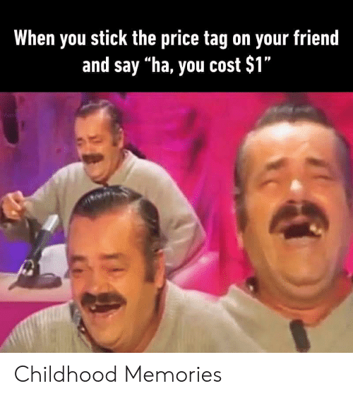 """Stick, Friend, and You: When you stick the price tag on your friend  and say """"ha, you cost $1"""" Childhood Memories"""