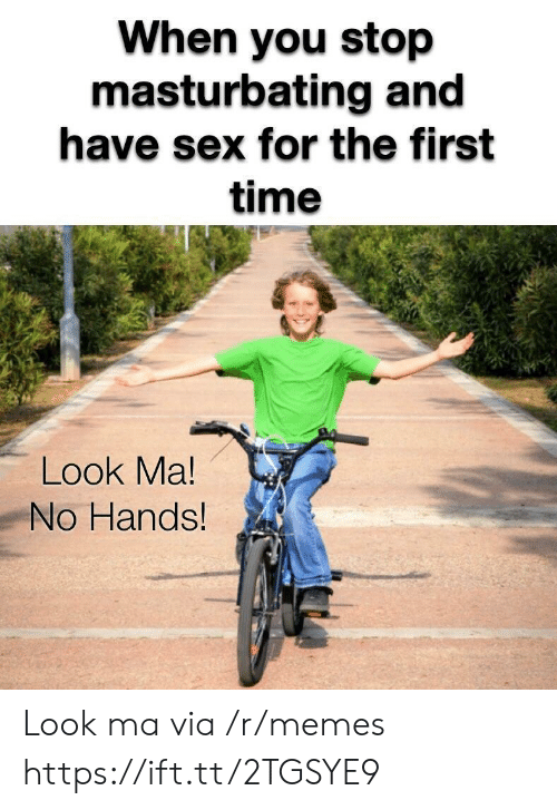 Memes, Sex, and Time: When you stop  masturbating and  have sex for the first  time  Look Ma!  No Hands Look ma via /r/memes https://ift.tt/2TGSYE9