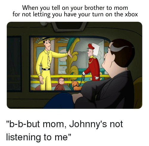 Xbox, Dank Memes, and Mom: When you tell on your brother to mom  for not letting you have your turn on the xbox