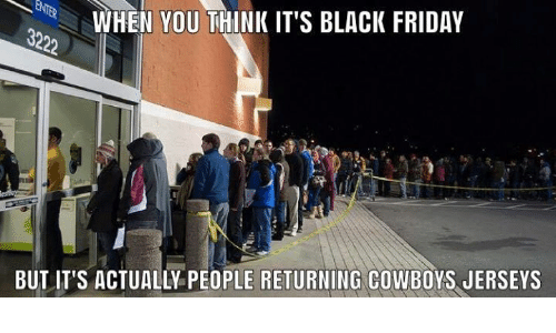 Black Friday, Dallas Cowboys, and Friday: WHEN YOU THINK IT'S BLACK FRIDAY  BUTIT'S ACTUALLY PEOPLE RETURNING COWBOYS JERSEYS