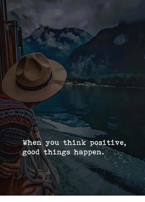 Good, Think, and You: When you think positive,  good things happen