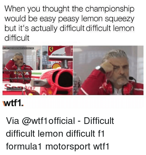 motorsport: When you thought the championship  would be easy peasy lemon squeezy  but it's actually difficult difficult lemon  difficult  wtf1. Via @wtf1official - Difficult difficult lemon difficult f1 formula1 motorsport wtf1