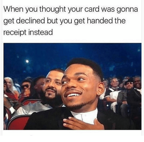 Receipt, Humans of Tumblr, and Thought: When you thought your card was gonna  get declined but you get handed the  receipt instead