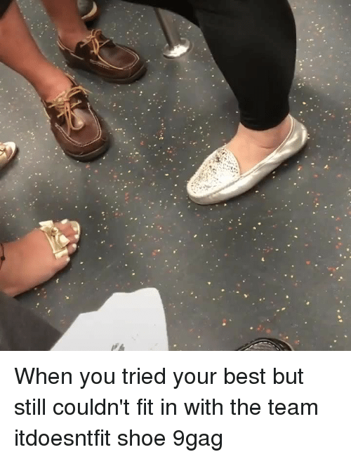 9gag, Memes, and Best: When you tried your best but still couldn't fit in with the team⠀ itdoesntfit shoe 9gag