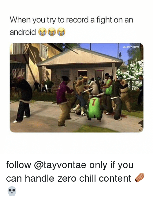 Android, Chill, and Funny: When you try to record a fight on an  android  G: OTAYVONTAE follow @tayvontae only if you can handle zero chill content ⚰️💀