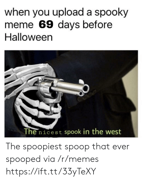 the west: when you upload a spooky  meme 69 days before  Halloween  The nicest spook in the west The spoopiest spoop that ever spooped via /r/memes https://ift.tt/33yTeXY