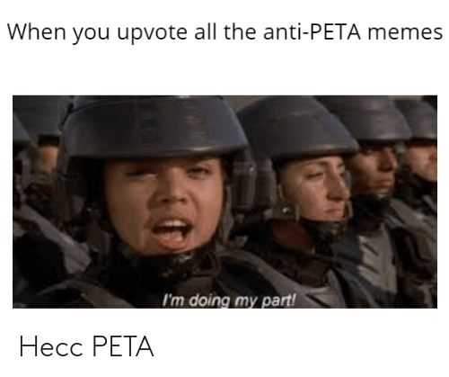 Memes, Peta, and All The: When you upvote all the anti-PETA memes Hecc PETA