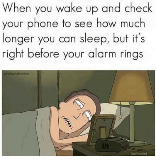 Phone, Alarm, and Sleep: When you wake up and check  your phone to see how much  longer you can sleep, but it s  right before your alarm rings  tidondmeme