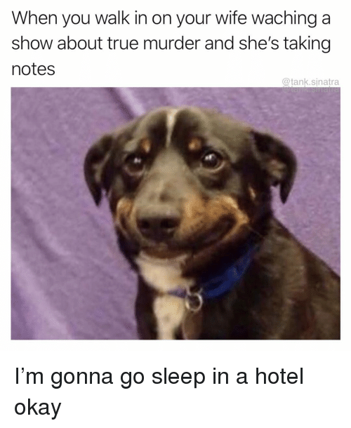 Funny, True, and Hotel: When you walk in on your wife waching a  show about true murder and she's taking  notes  @tank.sinatra I'm gonna go sleep in a hotel okay