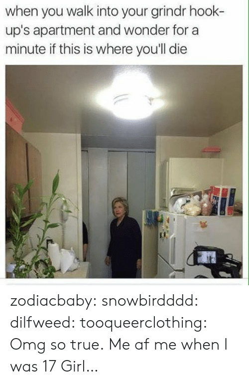 Hook Ups: when you walk into your grindr hook-  up's apartment and wonder for a  minute if this is where youll die zodiacbaby: snowbirdddd:   dilfweed:  tooqueerclothing:  Omg so true.  Me af   me when I was 17   Girl…
