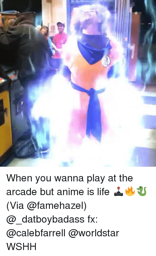 Anime, Life, and Memes: When you wanna play at the arcade but anime is life 🕹🔥🐉 (Via @famehazel) @_datboybadass fx: @calebfarrell @worldstar WSHH
